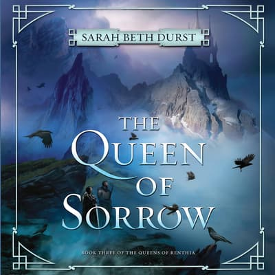 The Queen of Sorrow by Sarah Beth Durst audiobook