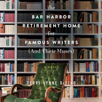 The Bar Harbor Retirement Home for Famous Writers (And Their Muses) by Terri-Lynne DeFino audiobook