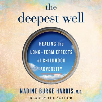 The Deepest Well by Nadine Burke Harris audiobook