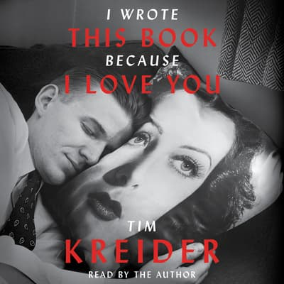 I Wrote This Book Because I Love You by Tim Kreider audiobook