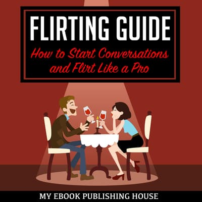 Flirting Guide by My Ebook Publishing House audiobook