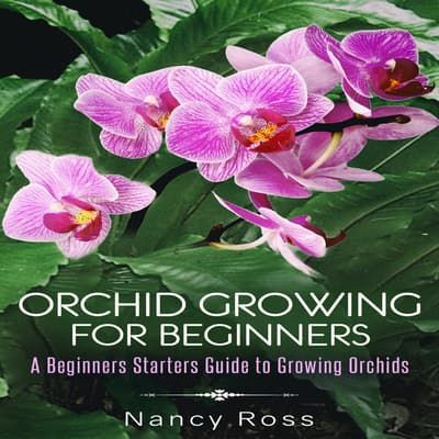 Orchid Growing for Beginners by Nancy Ross audiobook