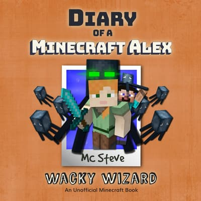 Diary of a Minecraft Alex Book 4: Wacky Wizard (An Unofficial Minecraft Diary Book) by MC Steve audiobook