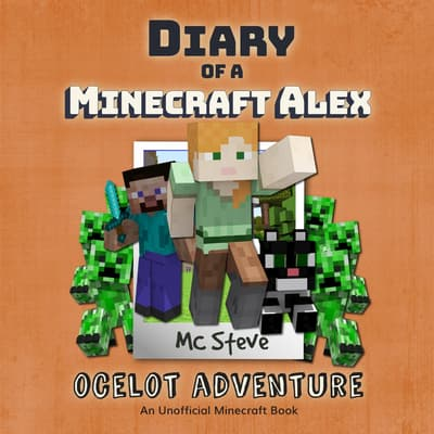Diary of a Minecraft Alex Book 5: Ocelot Adventure (An Unofficial Minecraft Diary Book) by MC Steve audiobook