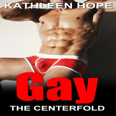Gay: The Centerfold by Kathleen Hope audiobook