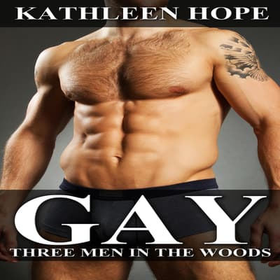 Gay: Three Men in the Woods by Kathleen Hope audiobook