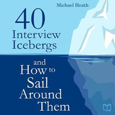 40 Interview Icebergs and How to Sail Around Them by Michael Heath audiobook