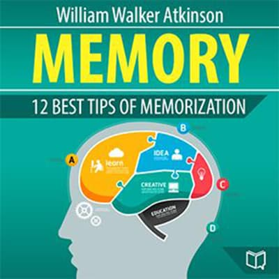 Memory: 12 Best Tips of Memorization by William Walker Atkinson audiobook
