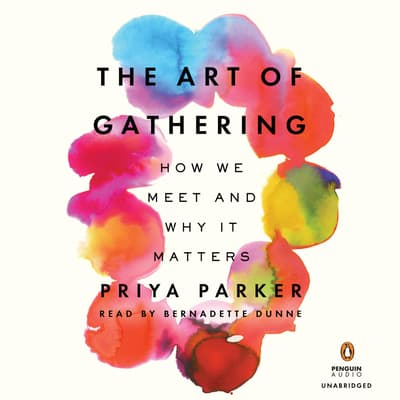 The Art of Gathering by Priya Parker audiobook