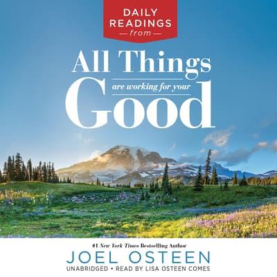 Daily Readings from All Things Are Working for Your Good by Joel Osteen audiobook