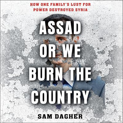 Assad or We Burn the Country by Sam Dagher audiobook