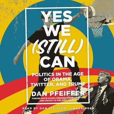 Yes We (Still) Can by Dan Pfeiffer audiobook