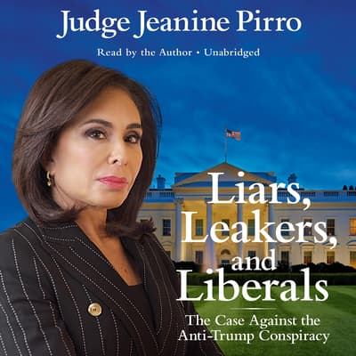Liars, Leakers, and Liberals by Jeanine Pirro audiobook