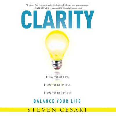 Clarity How to Get it, How to Keep it and How to use it to Balance your Life by Steven Cesari audiobook