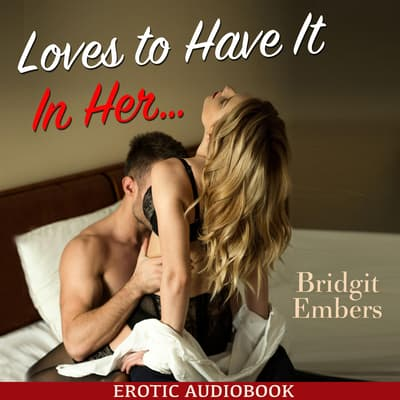 Loves to Have It In Her… : Erotic Sex Stories That Will Satisfy Your Cravings! by Bridgit Embers audiobook