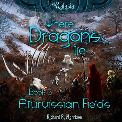 Where Dragons Lie - Book III - Allurvissian Fields by Richard R. Morrison audiobook