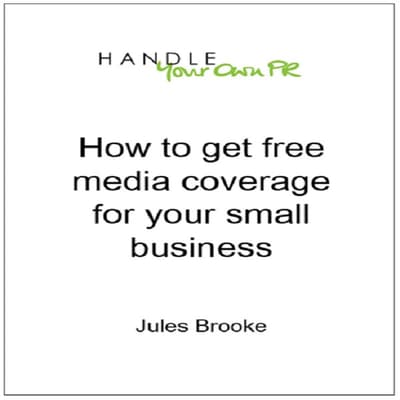 How to Get Free Media Coverage for Your Small Business by Jules Brooke audiobook