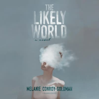 The Likely World by Melanie Conroy-Goldman audiobook