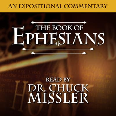 The Book of Ephesians: An Expositional Commentary by Chuck Missler audiobook