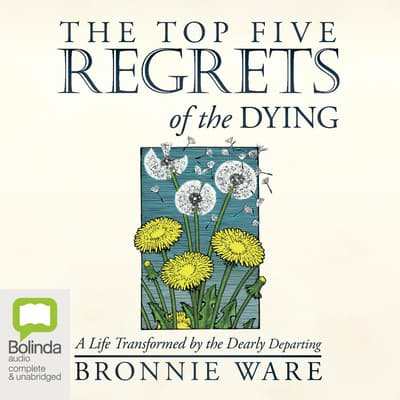 The Top Five Regrets of the Dying by Bronnie Ware audiobook