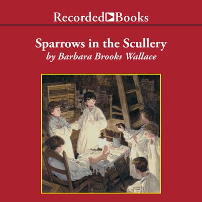 Sparrows in the Scullery by Barbara Brooks Wallace audiobook