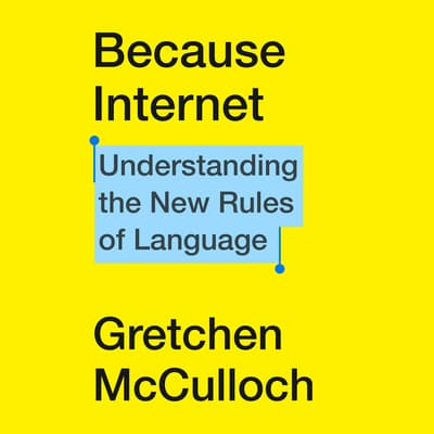 Because Internet by Gretchen McCulloch audiobook