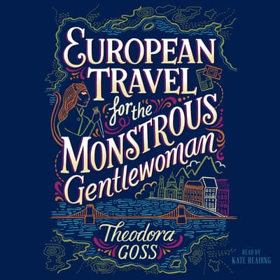 European Travel for the Monstrous Gentlewoman by Theodora Goss audiobook