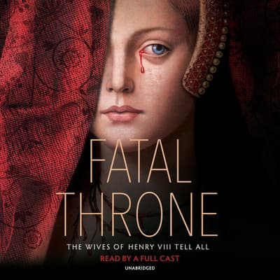 Fatal Throne: The Wives of Henry VIII Tell All by M. T. Anderson audiobook