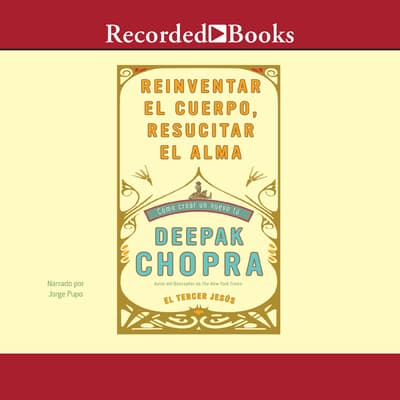 Reinventar el cuerpo, resucitar el alma (Reinventing the Body, Resurrecting the Soul) by Deepak Chopra audiobook