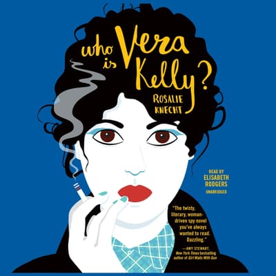 Who Is Vera Kelly? by Rosalie Knecht audiobook