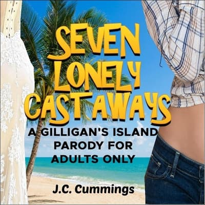 Seven Lonely Castaways: A Gilligan's Island Parody for Adults Only by J.C. Cummings audiobook