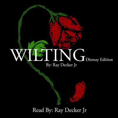 Wilting by Ray Decker Jr audiobook