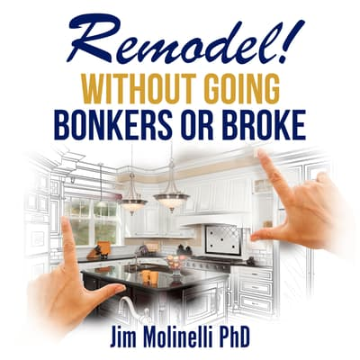 Remodel Without Going Bonkers or Broke by Jim Molinelli audiobook