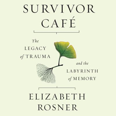 Survivor Café by Elizabeth Rosner audiobook