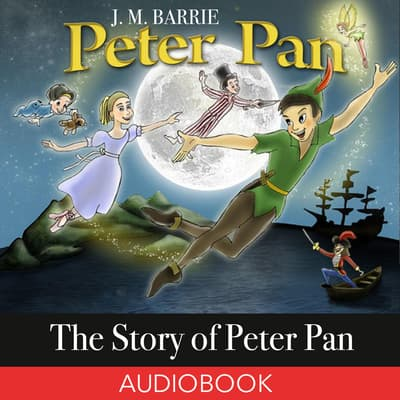 The Story of Peter Pan by J. M. Barrie audiobook