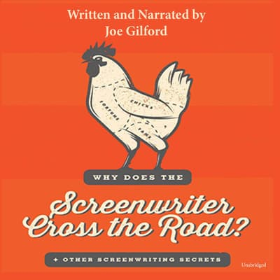 Why Does the Screenwriter Cross the Road? by Joe Gilford audiobook