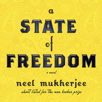 A State of Freedom by Neel Mukherjee audiobook