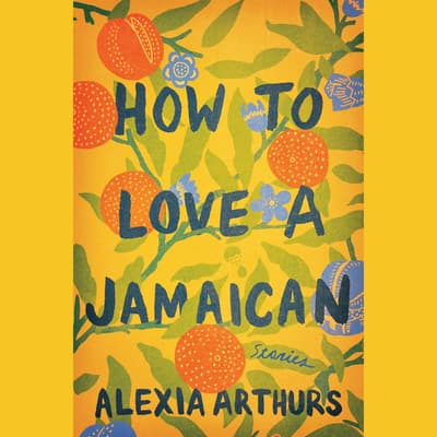 How to Love a Jamaican by Alexia Arthurs audiobook