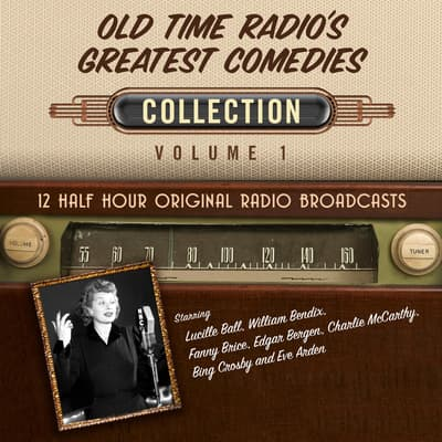 Old Time Radio's Greatest Comedies, Collection 1 by Black Eye Entertainment audiobook