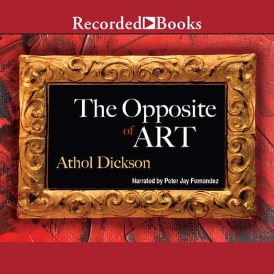 The Opposite of Art by Athol Dickson audiobook