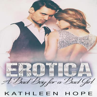 Erotica: A Bad Boy for a Bad Girl by Kathleen Hope audiobook