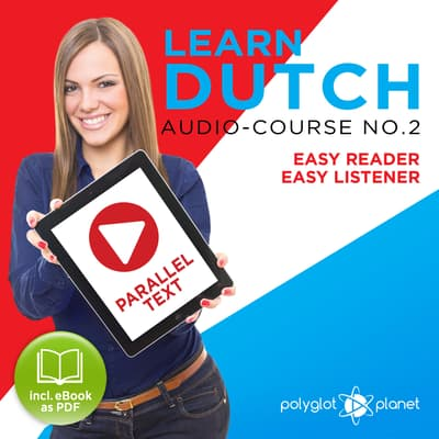 Learn Dutch - Easy Reader - Easy Listener Parallel Text Audio Course No. 2 - The Dutch Easy Reader - Easy Audio Learning Course by Polyglot Planet audiobook