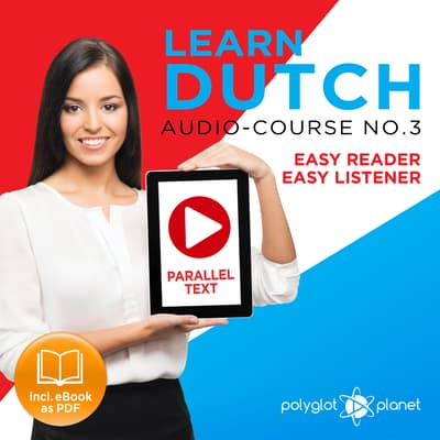 Learn Dutch - Easy Reader - Easy Listener Parallel Text Audio Course No. 3 - The Dutch Easy Reader - Easy Audio Learning Course by Polyglot Planet audiobook