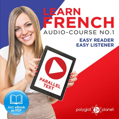 Learn French - Easy Reader - Easy Listener Parallel Text Audio Course No. 1 - The French Easy Reader - Easy Audio Learning Course by Polyglot Planet audiobook