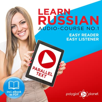 Learn Russian - Easy Reader - Easy Listener - Parallel Text Audio Course No. 1 - The Russian Easy Reader - Easy Audio Learning Course by Polyglot Planet audiobook