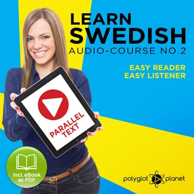 Learn Swedish Easy Reader - Easy Listener - Parallel Text - Swedish Audio Course No. 2 - The Swedish Easy Reader - Easy Audio Learning Course by Polyglot Planet audiobook