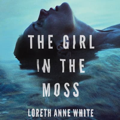 The Girl in the Moss by Loreth Anne White audiobook