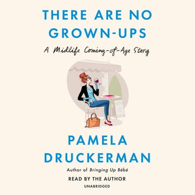 There Are No Grown-ups by Pamela Druckerman audiobook