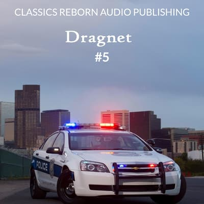 Detective: Dragnet #5 by Classics Reborn Audio Publishing audiobook