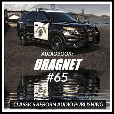 Audio Book: Dragnet #65 by Classics Reborn Audio Publishing audiobook